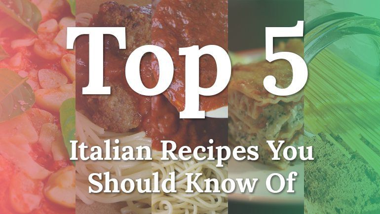 Top Five Italian Recipes You Should Know Of